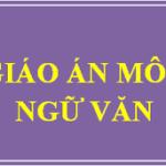 Giáo án thi Hội giảng cấp huyện môn Ngữ Văn năm học 2020-2021